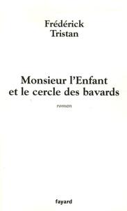 Frédérick Tristan - Monsieur l'Enfant et le cercle des bavards.