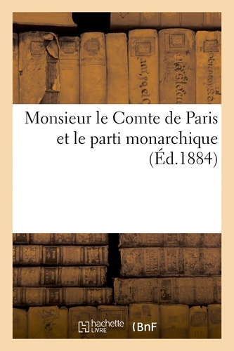 Monsieur le Comte de Paris et le parti monarchique.