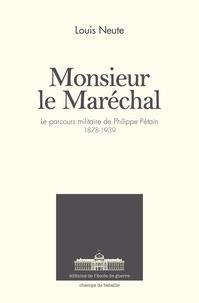 Neute-l - Monsieur le Maréchal - Le parcours militaire de Philippe Pétain - 1878-1939.