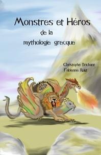 Fabienne Ruiz et Christophe Brichant - Monstres et héros de la mythologie grecque.