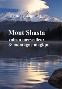 Raymond Matabosch - Mont Shasta, volcan majestueux et montagne magique.