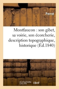 Perrot - Montfaucon : son gibet, sa voirie, son écorcherie, description topographique,.