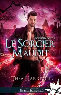 Thea Harrison - Moonshadow - Tome 2, Le sorcier maudit.