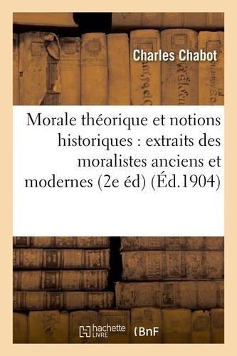 Charles Chabot - Morale théorique et notions historiques : extraits des moralistes anciens et modernes (2e édition).