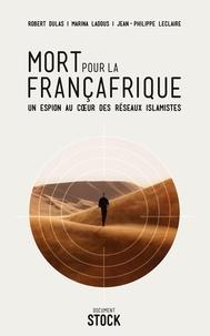 Robert Dulas et Marina Ladous - Mort pour la Françafrique - Un espion au coeur des réseaux islamistes.
