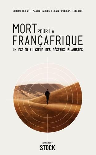 Mort pour la Françafrique. Un espion au coeur des réseaux islamistes