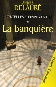 André Delauré - Mortelles connivences Tome 1 : La banquière.
