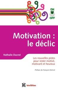 Nathalie Ducrot - Motivation On/Off : le déclic - Les nouvelles pistes pour rester motivé, motivant et heureux.