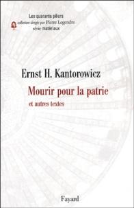 Ernst Kantorowicz - Mourir pour la patrie - Et autres textes.