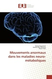 Nahed Kessentini et Hanéne Ben Rhouma - Mouvements anormaux dans les maladies neuro-métaboliques.