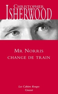 Christopher Isherwood - Mr Norris change de train.
