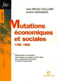 Jean-Michel Gaillard et André Lespagnol - Mutations économiques et sociales - 1780-1880.