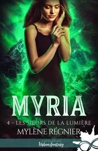 Mylène Régnier - Myria Tome 4 : Les soeurs de la lumière.