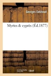 Georges Eekhoud - Myrtes & cyprès.