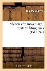 Adolphe d' Avril - Mystères du moyen-âge : mystères liturgiques.
