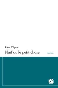 Rémi Clignet - Naïf ou le petit chose.