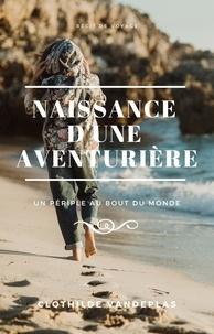 Clothilde Vandeplas - Naissance d'une aventurière - Un périple au bout du monde.