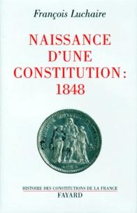 François Luchaire - Naissance d'une Constitution, 1848.