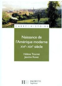 Jeanine Rovet et Hélène Trocmé - NAISSANCE DE L'AMERIQUE MODERNE XVIEME-XIXEME SIECLES. - Les Etats-Unis et le Canada.