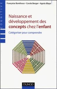 Carole Berger et Agnès Blaye - Naissance et développement des concepts chez l'enfant - Catégoriser pour comprendre.