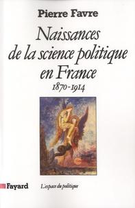 Pierre Favre - Naissances de la science politique en France (1870-1914).
