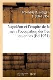 Georges Lacour-Gayet - Napoléon et l'empire de la mer : l'occupation des îles ioniennes.