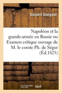 Gaspard Gourgaud - Napoléon et la grande-armée en Russie ou Examen critique de l'ouvrage de M. le comte Ph. de Ségur.