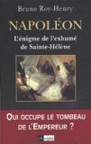 Bruno Roy-Henry - Napoléon. - L'énigme de l'exhumé de Sainte-Hélène.