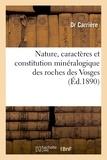 Carrière - Nature, caractères et constitution minéralogique des roches des Vosges.