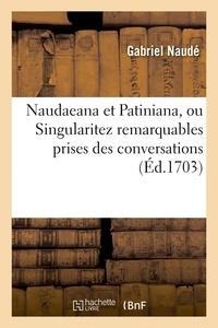 Gabriel Naudé - Naudaeana et Patiniana, ou Singularitez remarquables prises des conversations.