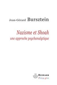 Jean-Gérard Bursztein - Nazisme et Shoah - Une approche psychanalytique.