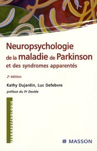 Kathy Dujardin et Luc Defebvre - Neuropsychologie de la maladie de Parkinson et syndrômes apparentés.