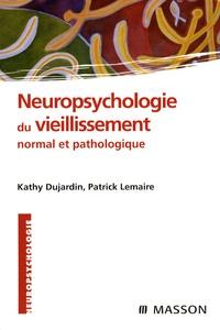 Kathy Dujardin et Patrick Lemaire - Neuropsychologie du vieillissement normal et pathologique.