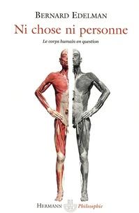 Bernard Edelman - Ni chose, ni personne - Le corps humain en question.