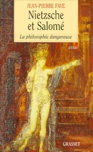 Jean-Pierre Faye - NIETZSCHE ET SALOME. - La philosophie dangereuse.