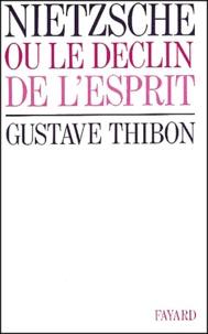 Gustave Thibon - Nietzsche ou le déclin de l'esprit.