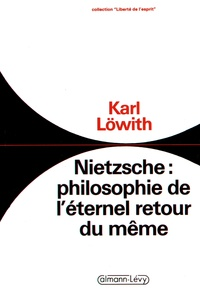 Karl Löwith - Nietzsche : philosophie de l'éternel retour du même.