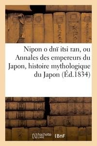 Nipon o dnï itsi ran, ou Annales des empereurs du Japon, histoire mythologique du Japon.pdf