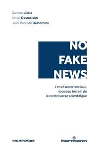 Damien Liccia et Xavier Desmaison - No fake news - Les réseaux sociaux, nouveau terrain de la controverse scientifique.