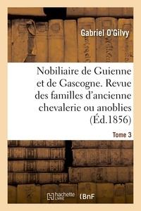 Gabriel O'Gilvy - Nobiliaire de Guienne et de Gascogne. Revue des familles d'ancienne chevalerie ou anoblies.