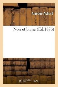 Amédée Achard - Noir et blanc.