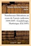 Adolphe Ambroise Alexandre Gatine - Nombreuses libérations au cours de l'année judiciaire 1844-1845 : Guadeloupe, Martinique.