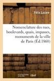Félix Lazare - Nomenclature des rues, boulevards, quais, impasses, monuments de la ville de Paris (Éd.1860).
