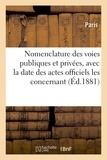Paris - Nomenclature des voies publiques et privées, avec la date des actes officiels les concernant.