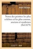 André Félibien - Noms des peintres les plus celebres et les plus connus, anciens et modernes.