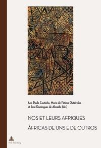 Ana Paula Coutinho et Maria de Fàtima Outeirinho - Nos et leurs Afriques - Constructions littéraires des identités africaines cinquante ans après les décolonisations - Edition bilingue français-portugais.