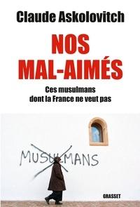 Claude Askolovitch - Nos mal-aimés - Ces musulmans dont la France ne veut pas.