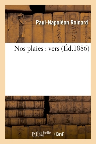 Paul-Napoléon Roinard - Nos plaies : vers.