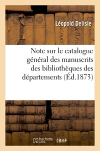 Léopold Delisle - Note sur le catalogue général des manuscrits des bibliothèques des départements.