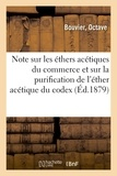 Bouvier - Note sur les éthers acétiques du commerce et sur la purification de l'éther acétique du codex.